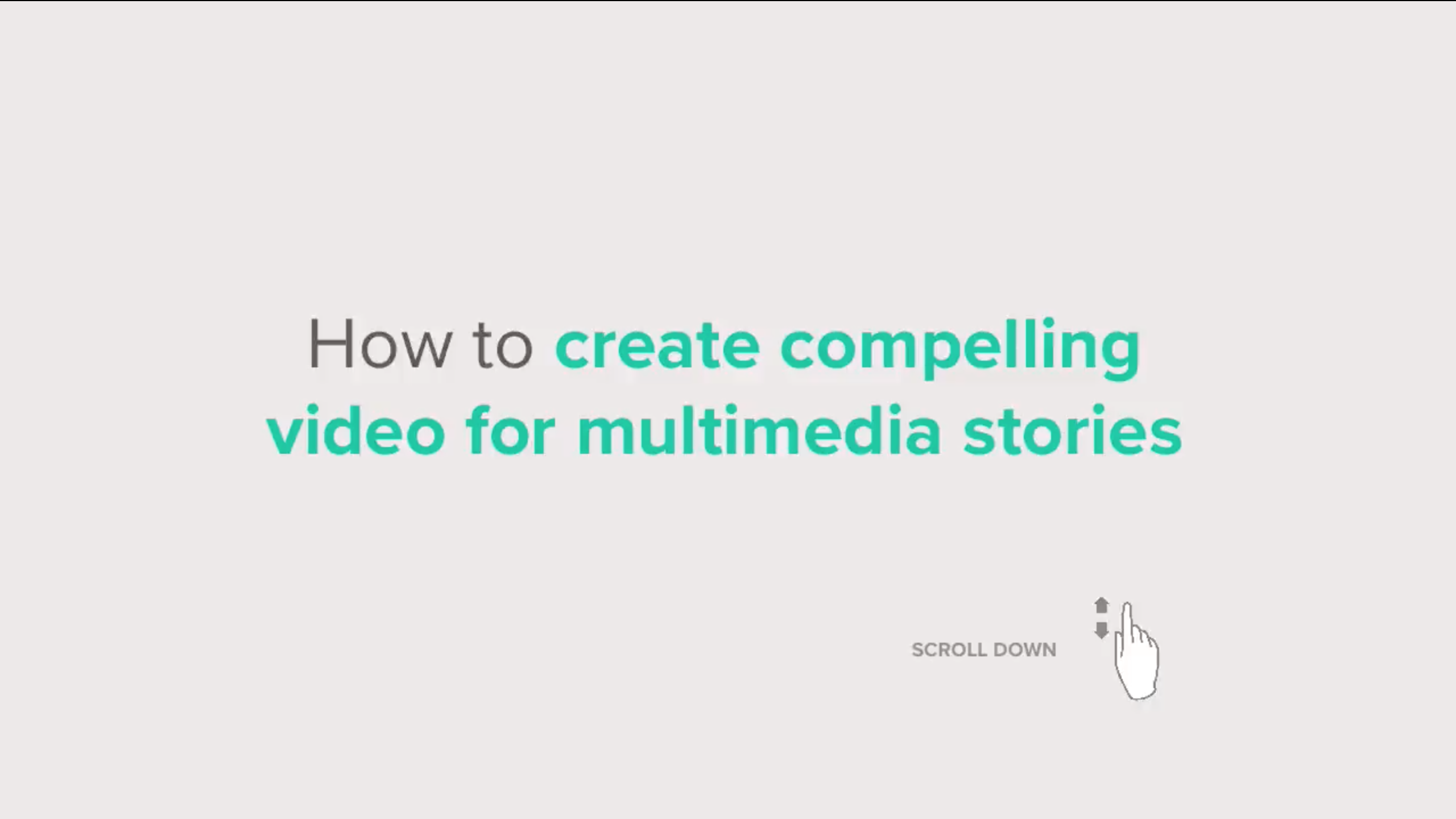 How to create compelling video for multimedia stories
